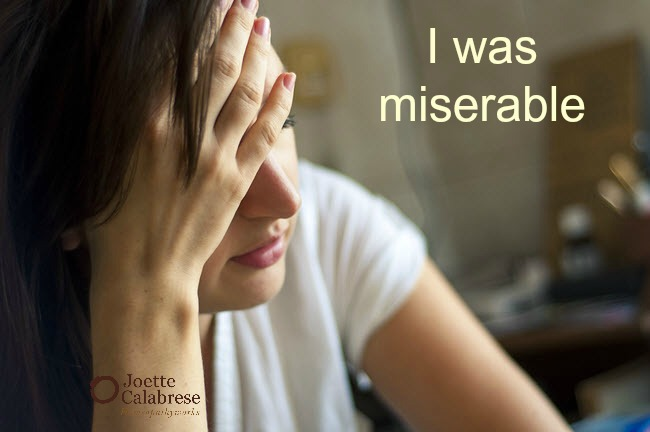 I was miserable