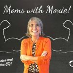 Podcast 30 – Moms with Moxie: Success Stories and Avoiding the ER!
