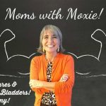Podcast 46 – Moms with Moxie: Punctures & Toenails & Bladders, Oh My!