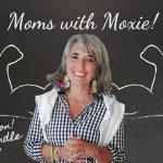 Podcast 48 – Moms with Moxie: Bring it on! I can handle that
