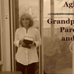 Podcast 51 – Aging: Our Grandparents, Our Parents and Us