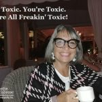 I'm Toxic. You're Toxic. We're All Freakin' Toxic!!