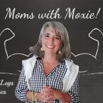 Podcast 85 – Moms with Moxie: 2 Legs, 4 Legs or Leaves