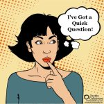 """I've Got a Quick Question …"""