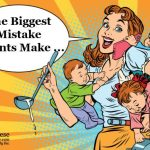 The Biggest Mistake Parents Make