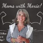Podcast 112 – Moms with Moxie: When Every Day is Mother's Day